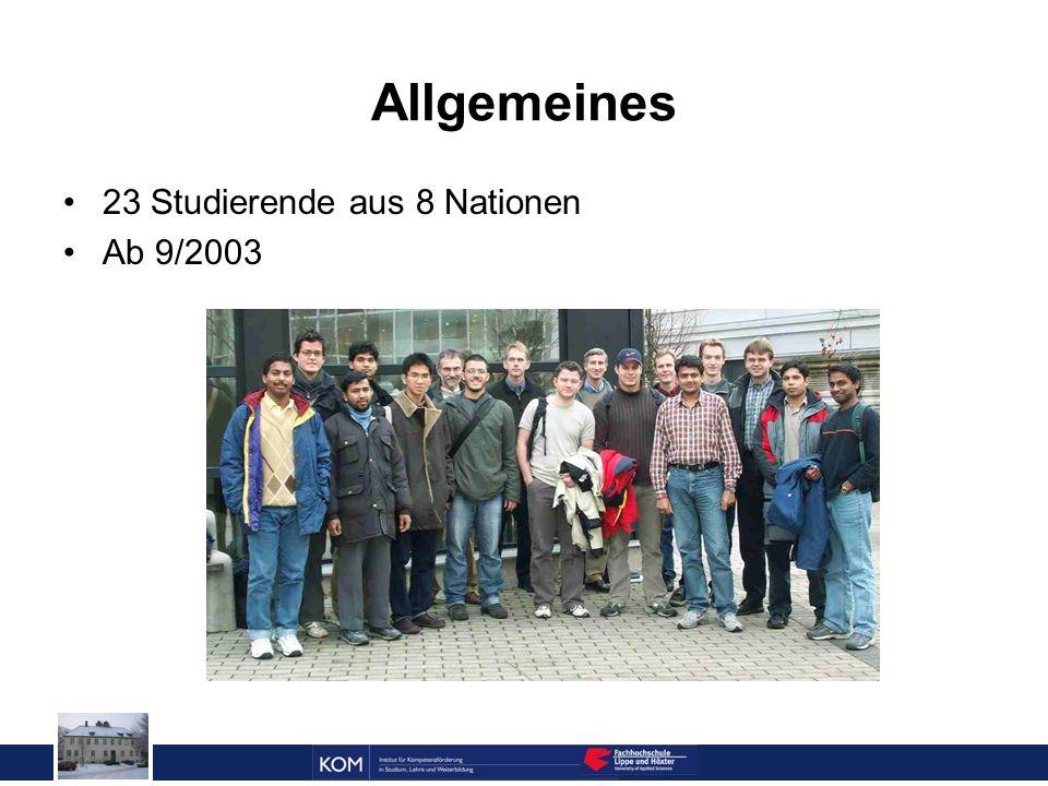 Allgemeines 23 Studierende aus 8 Nationen Ab 9/2003