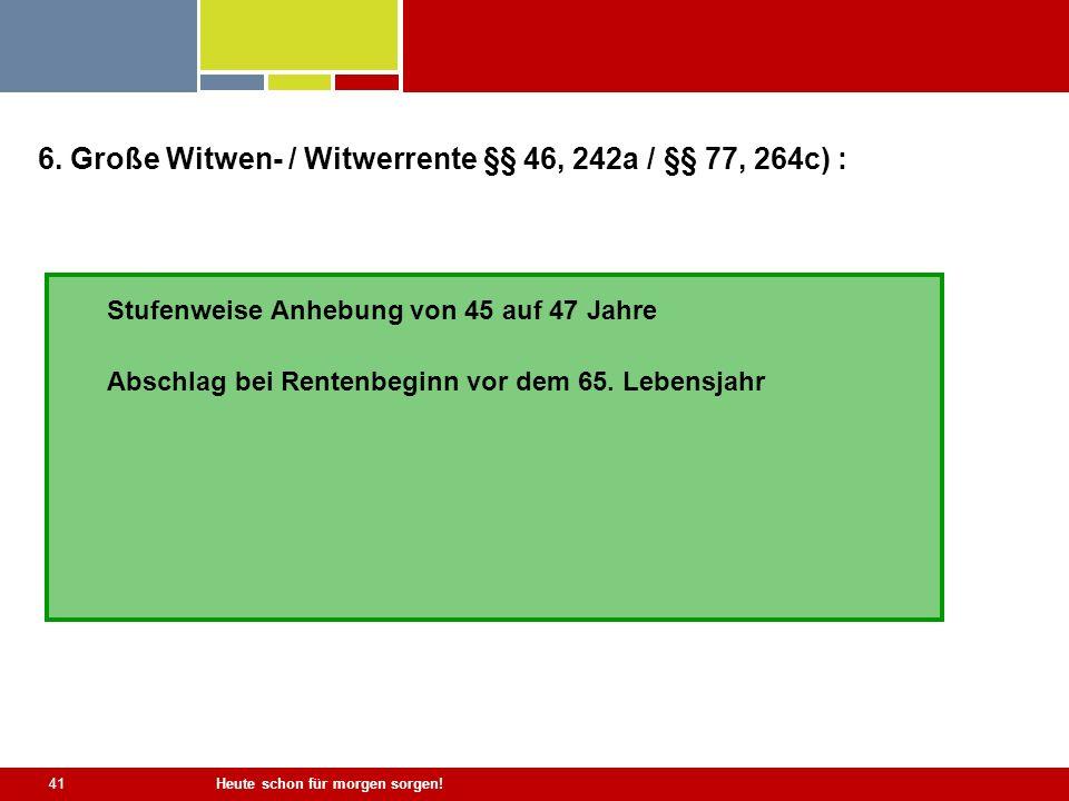 6. Große Witwen- / Witwerrente §§ 46, 242a / §§ 77, 264c) :
