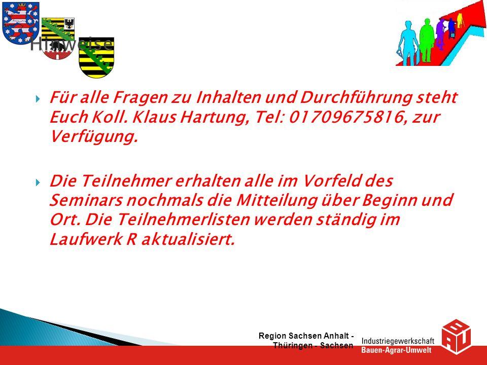 Hinweise Für alle Fragen zu Inhalten und Durchführung steht Euch Koll. Klaus Hartung, Tel: 01709675816, zur Verfügung.