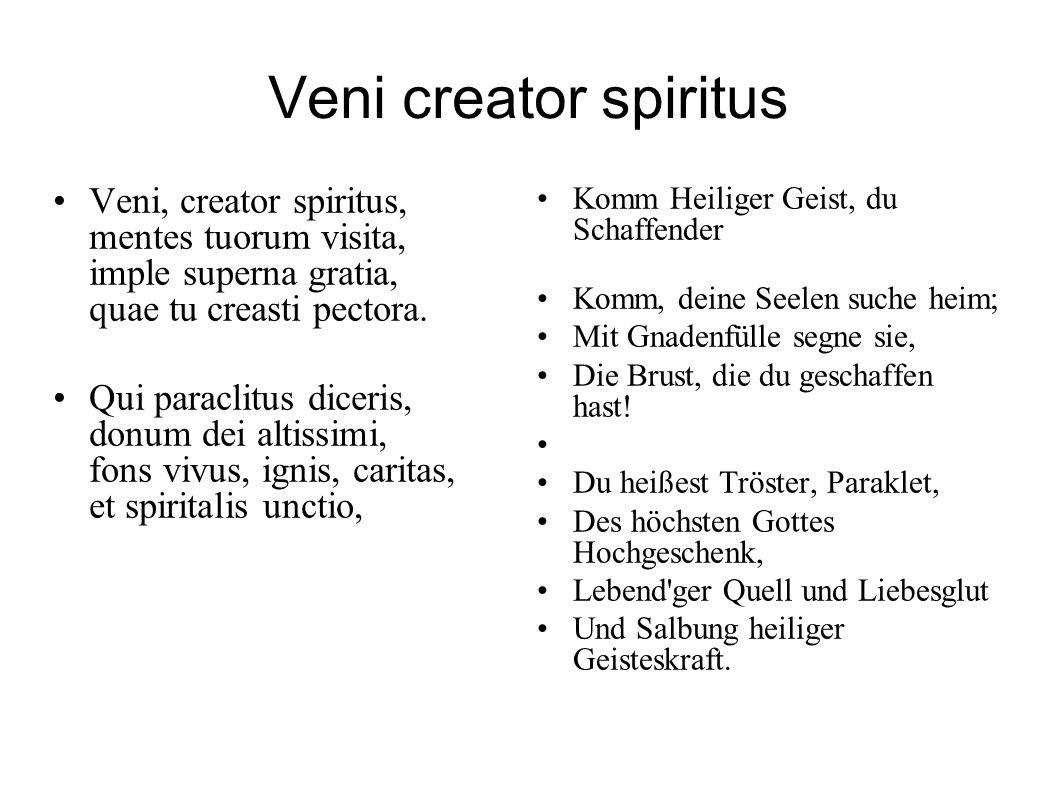 Veni creator spiritusVeni, creator spiritus, mentes tuorum visita, imple superna gratia, quae tu creasti pectora.
