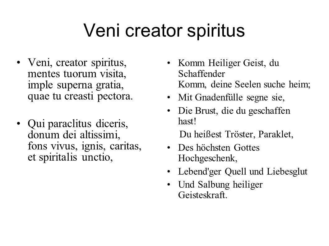 Veni creator spiritus Veni, creator spiritus, mentes tuorum visita, imple superna gratia, quae tu creasti pectora.
