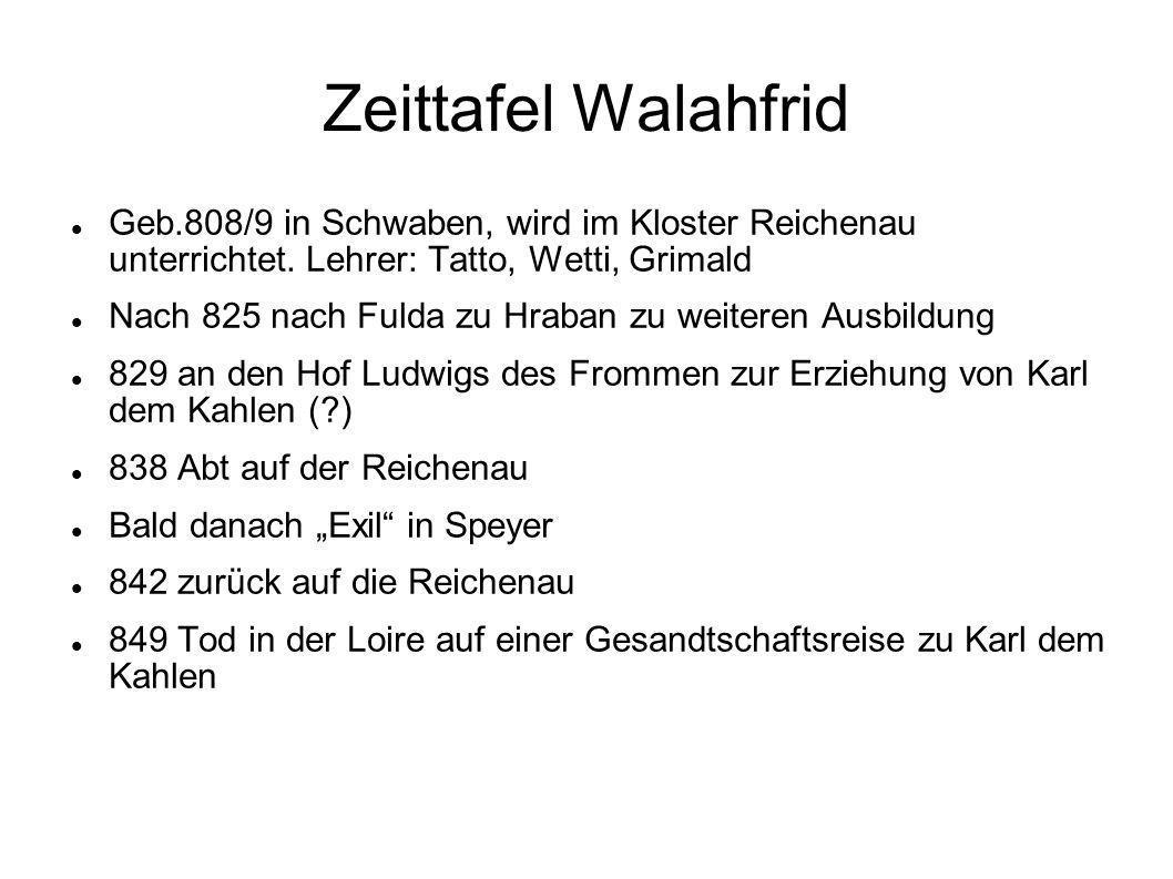 Zeittafel Walahfrid Geb.808/9 in Schwaben, wird im Kloster Reichenau unterrichtet. Lehrer: Tatto, Wetti, Grimald.