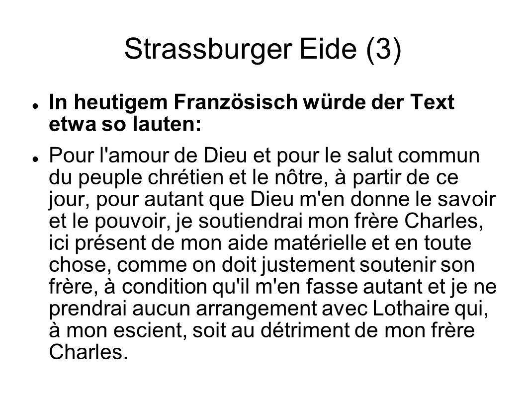 Strassburger Eide (3) In heutigem Französisch würde der Text etwa so lauten: