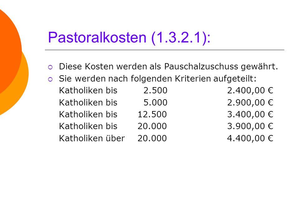 Pastoralkosten (1.3.2.1):Diese Kosten werden als Pauschalzuschuss gewährt. Sie werden nach folgenden Kriterien aufgeteilt: