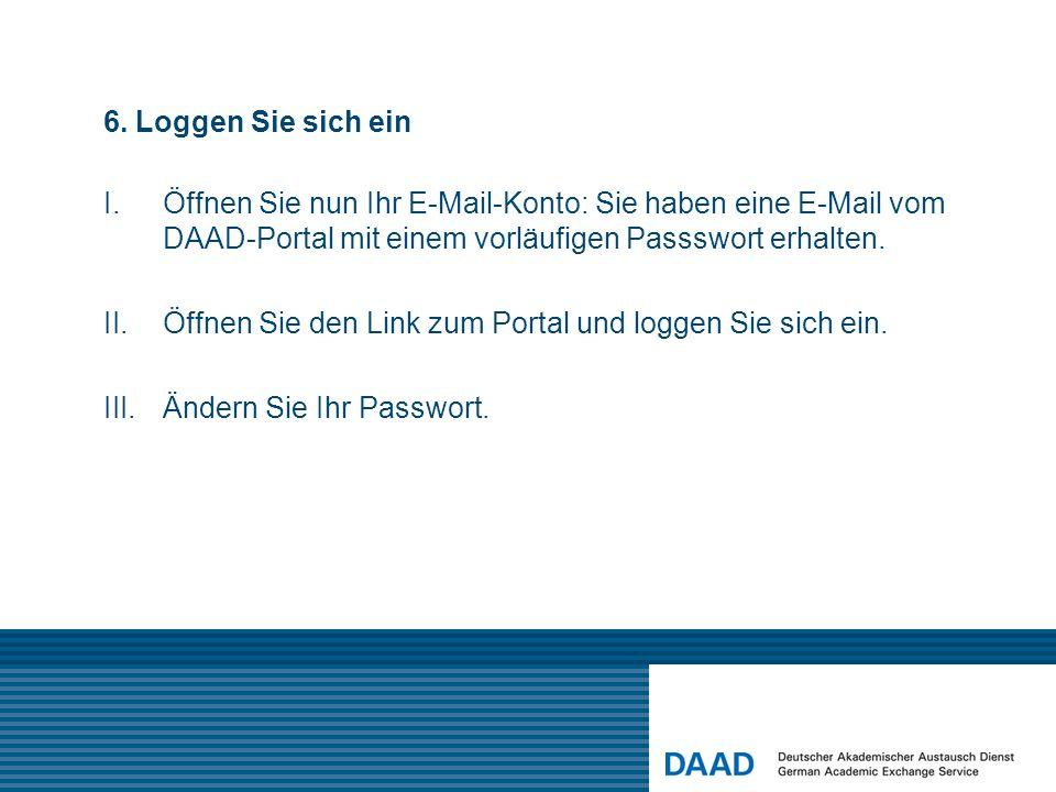 6. Loggen Sie sich ein Öffnen Sie nun Ihr E-Mail-Konto: Sie haben eine E-Mail vom DAAD-Portal mit einem vorläufigen Passswort erhalten.