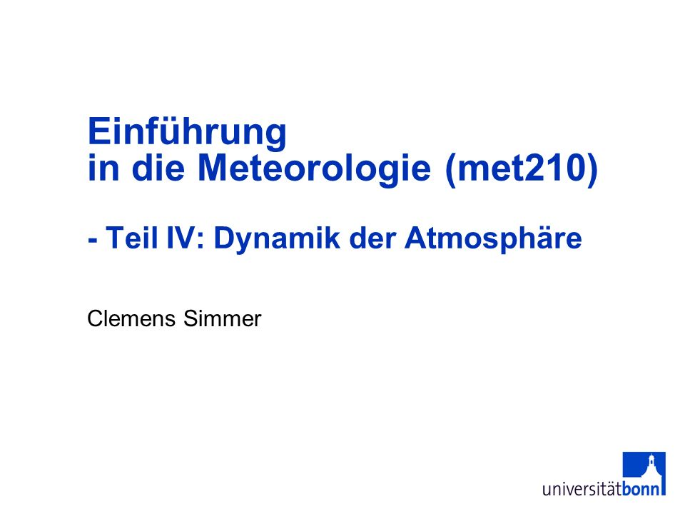 Einführung in die Meteorologie (met210) - Teil IV: Dynamik der Atmosphäre