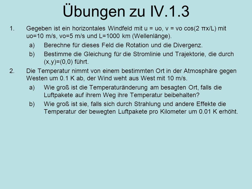 Übungen zu IV.1.3 Gegeben ist ein horizontales Windfeld mit u = uo, v = vo cos(2 πx/L) mit uo=10 m/s, vo=5 m/s und L=1000 km (Wellenlänge).