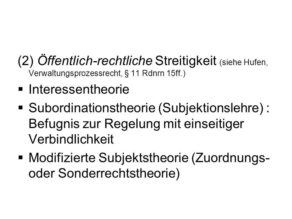 (2) Öffentlich-rechtliche Streitigkeit (siehe Hufen, Verwaltungsprozessrecht, § 11 Rdnrn 15ff.)