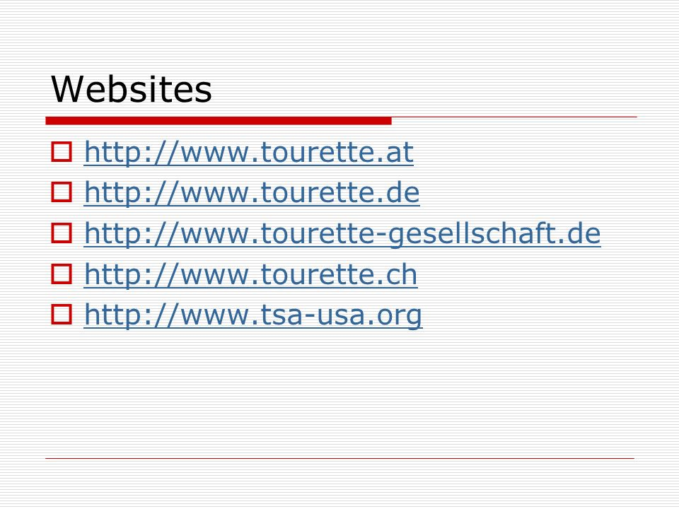 Websites http://www.tourette.at http://www.tourette.de