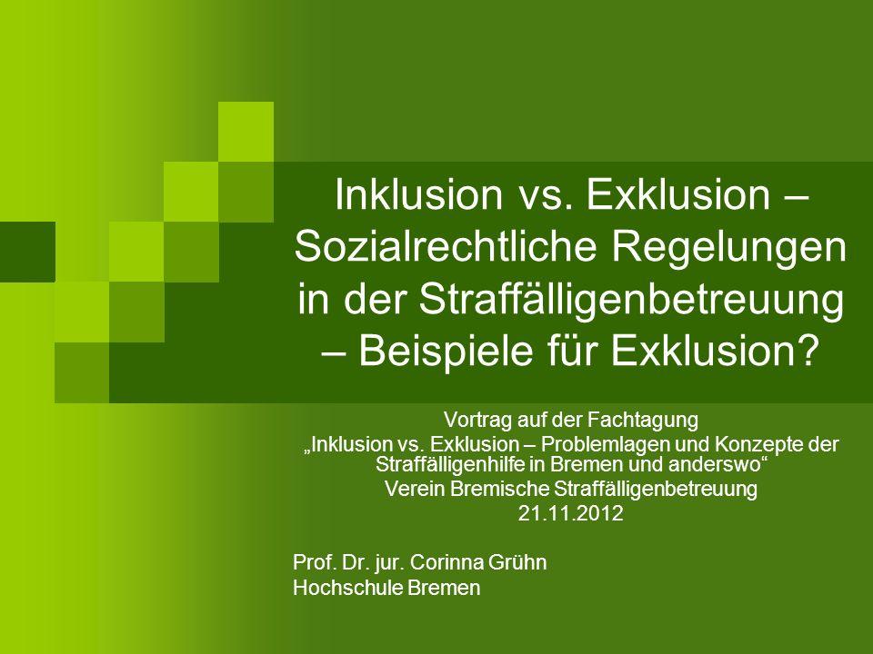 Inklusion vs. Exklusion – Sozialrechtliche Regelungen in der Straffälligenbetreuung – Beispiele für Exklusion
