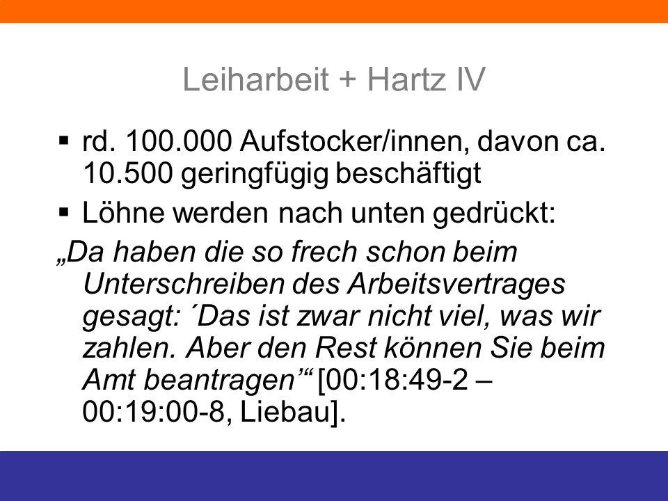 Leiharbeit + Hartz IV rd. 100.000 Aufstocker/innen, davon ca. 10.500 geringfügig beschäftigt. Löhne werden nach unten gedrückt:
