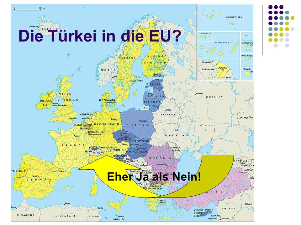 Die Türkei in die EU Eher Ja als Nein!