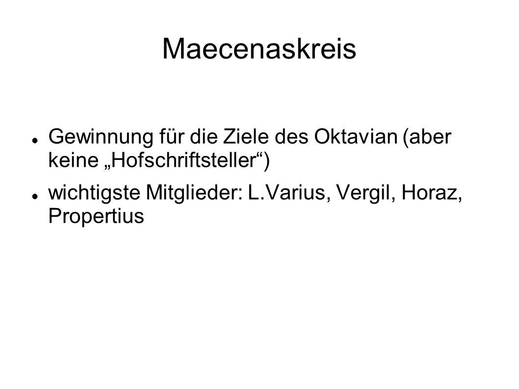 """Maecenaskreis Gewinnung für die Ziele des Oktavian (aber keine """"Hofschriftsteller ) wichtigste Mitglieder: L.Varius, Vergil, Horaz, Propertius."""