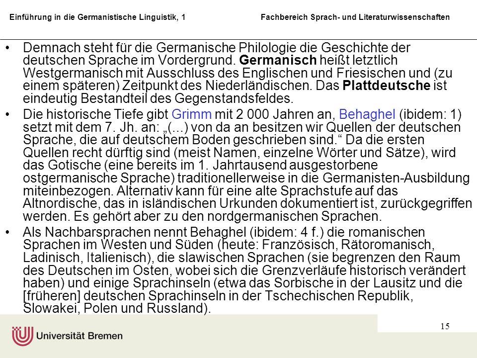 Demnach steht für die Germanische Philologie die Geschichte der deutschen Sprache im Vordergrund. Germanisch heißt letztlich Westgermanisch mit Ausschluss des Englischen und Friesischen und (zu einem späteren) Zeitpunkt des Niederländischen. Das Plattdeutsche ist eindeutig Bestandteil des Gegenstandsfeldes.