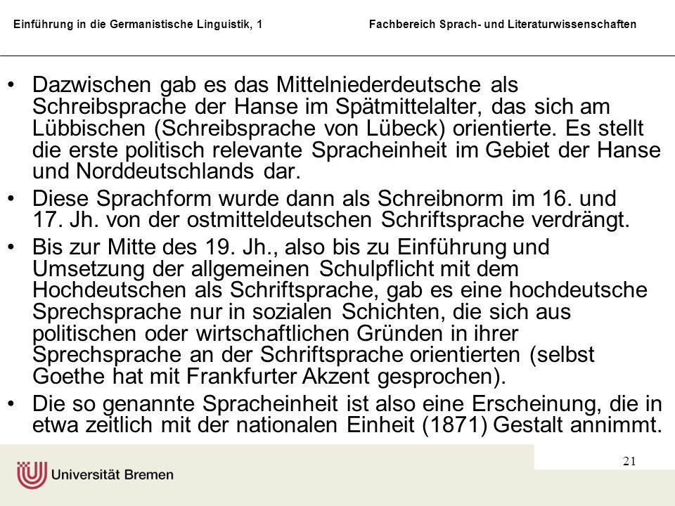 Dazwischen gab es das Mittelniederdeutsche als Schreibsprache der Hanse im Spätmittelalter, das sich am Lübbischen (Schreibsprache von Lübeck) orientierte. Es stellt die erste politisch relevante Spracheinheit im Gebiet der Hanse und Norddeutschlands dar.