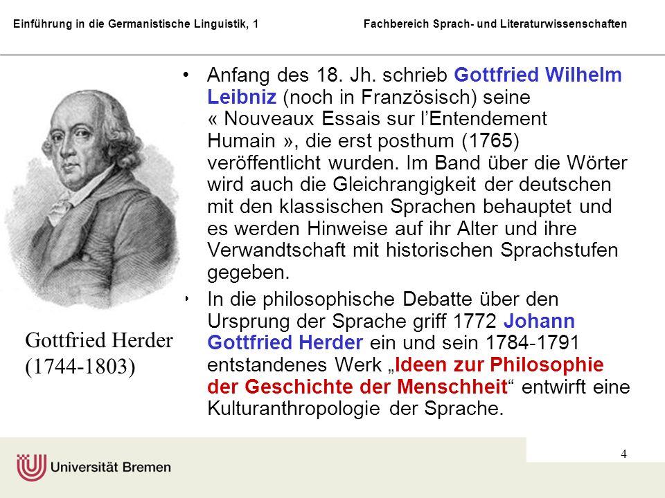 Anfang des 18. Jh. schrieb Gottfried Wilhelm Leibniz (noch in Französisch) seine « Nouveaux Essais sur l'Entendement Humain », die erst posthum (1765) veröffentlicht wurden. Im Band über die Wörter wird auch die Gleichrangigkeit der deutschen mit den klassischen Sprachen behauptet und es werden Hinweise auf ihr Alter und ihre Verwandtschaft mit historischen Sprachstufen gegeben.