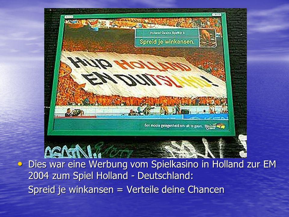 Dies war eine Werbung vom Spielkasino in Holland zur EM 2004 zum Spiel Holland - Deutschland: