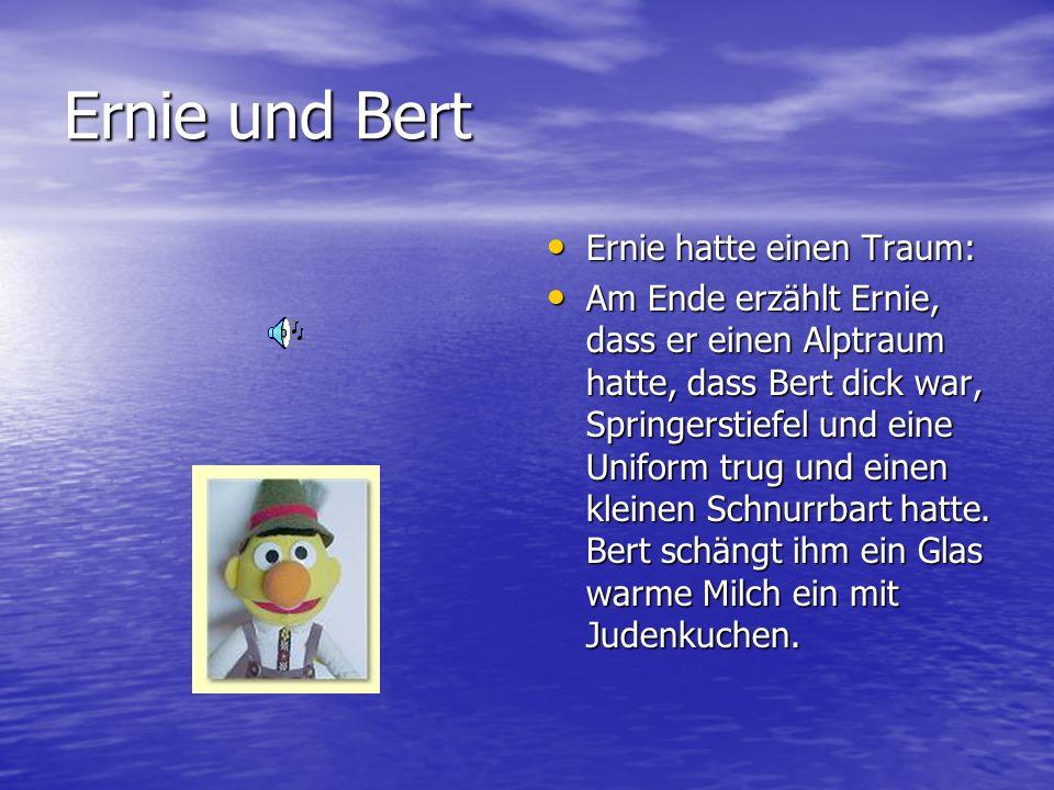 Ernie und Bert Ernie hatte einen Traum: