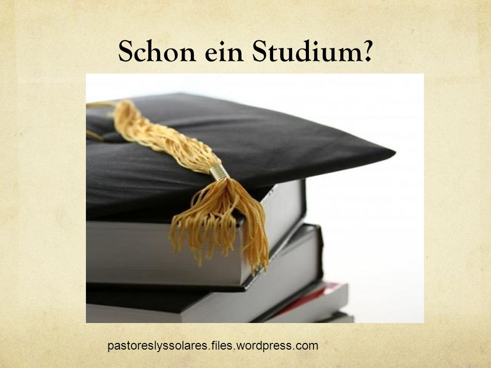 Schon ein Studium pastoreslyssolares.files.wordpress.com