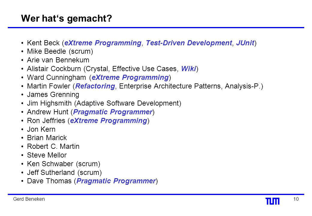 Wer hat's gemacht Kent Beck (eXtreme Programming, Test-Driven Development, JUnit) Mike Beedle (scrum)