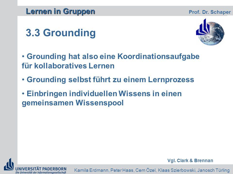 3.3 Grounding Grounding hat also eine Koordinationsaufgabe für kollaboratives Lernen. Grounding selbst führt zu einem Lernprozess.