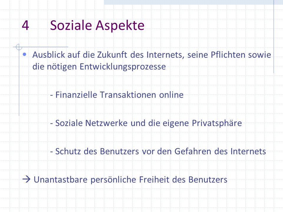 4 Soziale AspekteAusblick auf die Zukunft des Internets, seine Pflichten sowie die nötigen Entwicklungsprozesse.