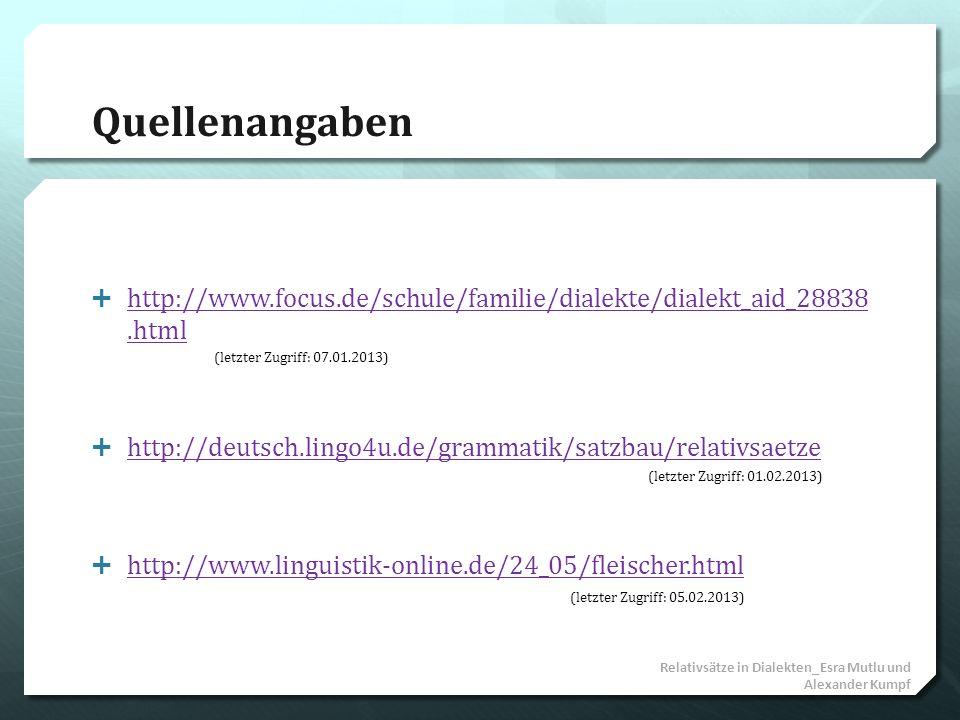 Quellenangaben http://www.focus.de/schule/familie/dialekte/dialekt_aid_28838 .html. http://deutsch.lingo4u.de/grammatik/satzbau/relativsaetze.