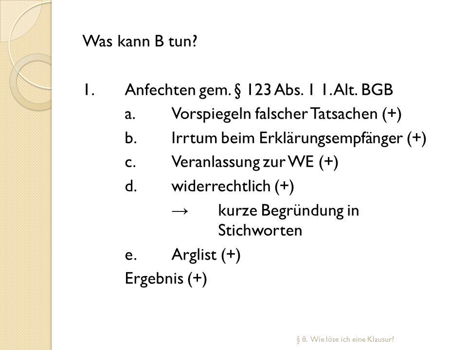 Was kann B tun. 1. Anfechten gem. § 123 Abs. 1 1. Alt. BGB a