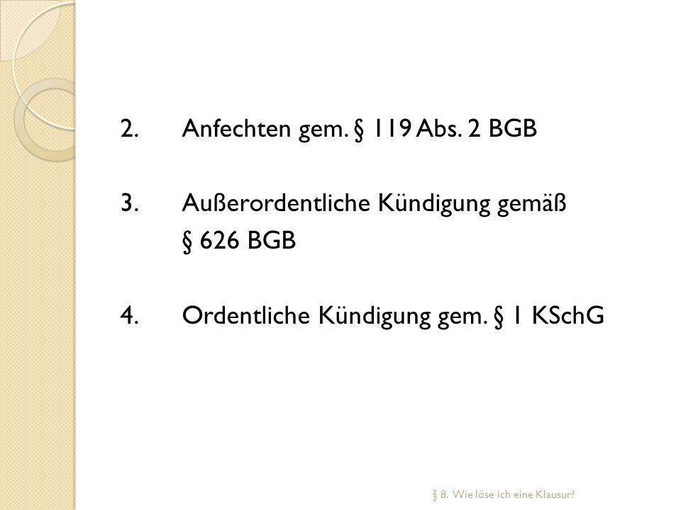 2. Anfechten gem. § 119 Abs. 2 BGB 3. Außerordentliche Kündigung gemäß § 626 BGB 4. Ordentliche Kündigung gem. § 1 KSchG