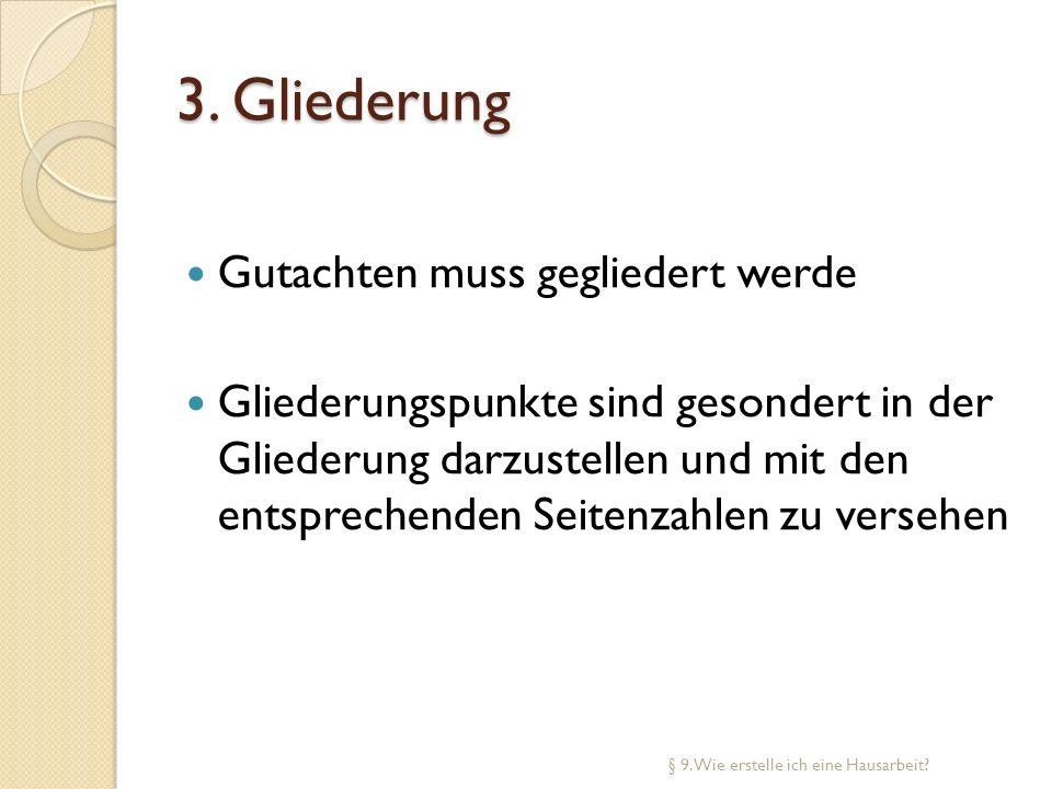 3. Gliederung Gutachten muss gegliedert werde