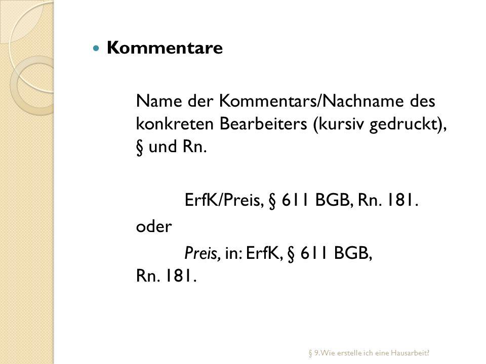 Kommentare Name der Kommentars/Nachname des konkreten Bearbeiters (kursiv gedruckt), § und Rn. ErfK/Preis, § 611 BGB, Rn. 181.