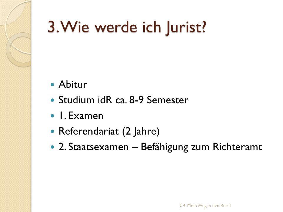 3. Wie werde ich Jurist Abitur Studium idR ca. 8-9 Semester 1. Examen