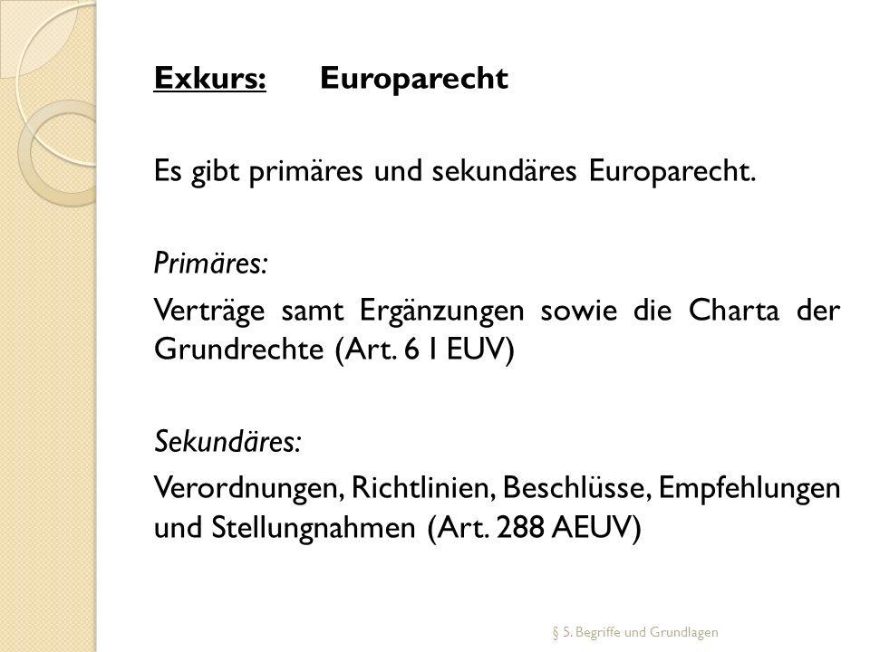 Exkurs: Europarecht Es gibt primäres und sekundäres Europarecht