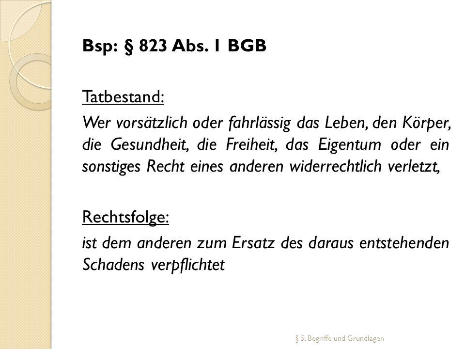 Bsp: § 823 Abs. 1 BGB Tatbestand:
