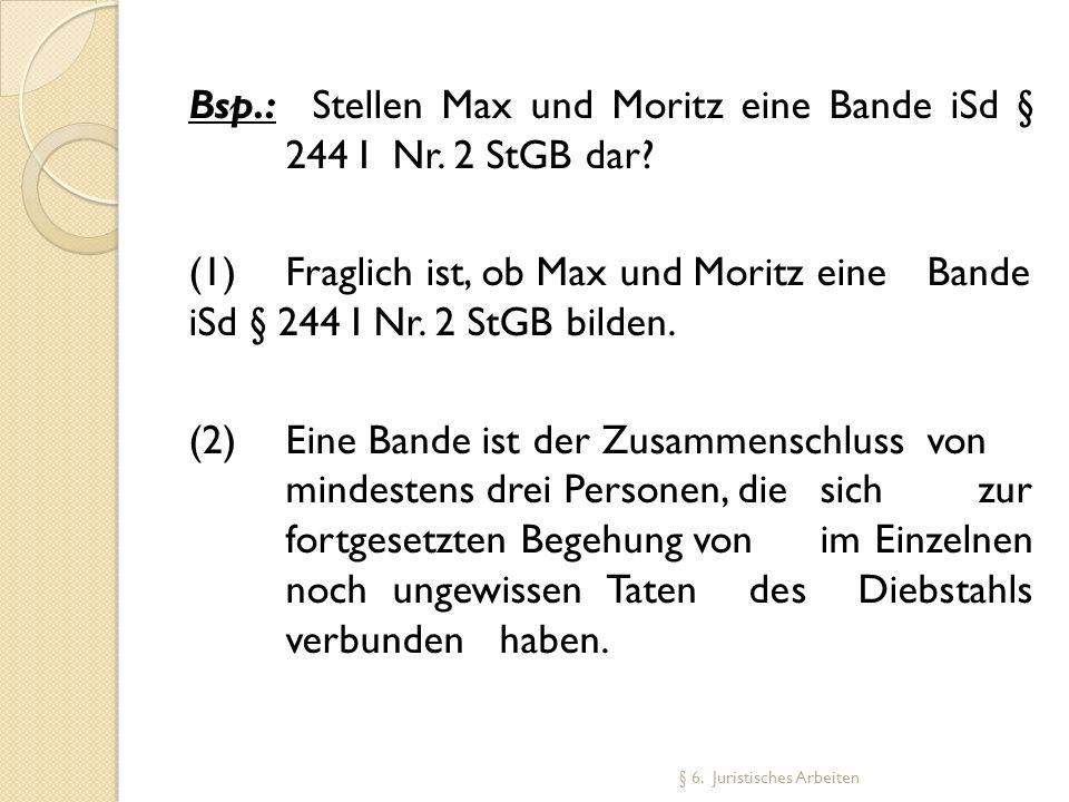 Bsp. : Stellen Max und Moritz eine Bande iSd § 244 I Nr. 2 StGB dar