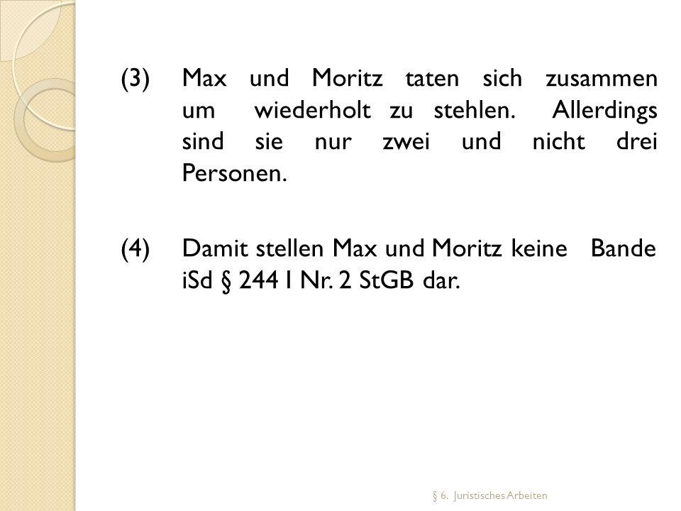(3) Max und Moritz taten sich zusammen um wiederholt zu stehlen