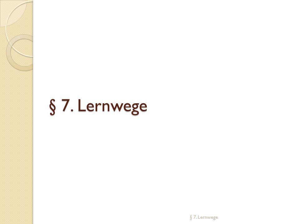 § 7. Lernwege § 7. Lernwege