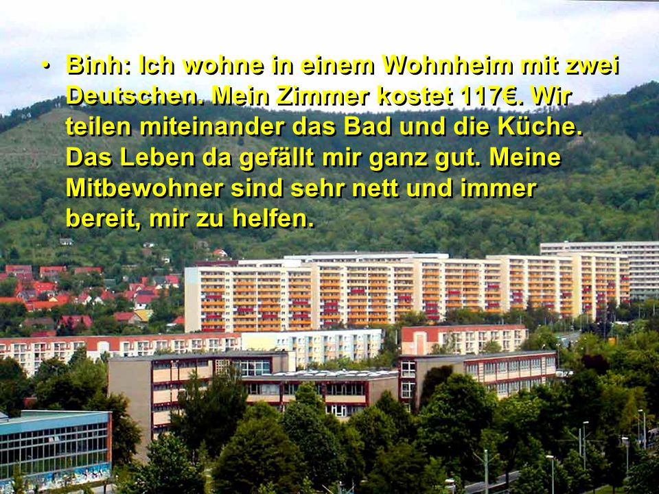 Binh: Ich wohne in einem Wohnheim mit zwei Deutschen