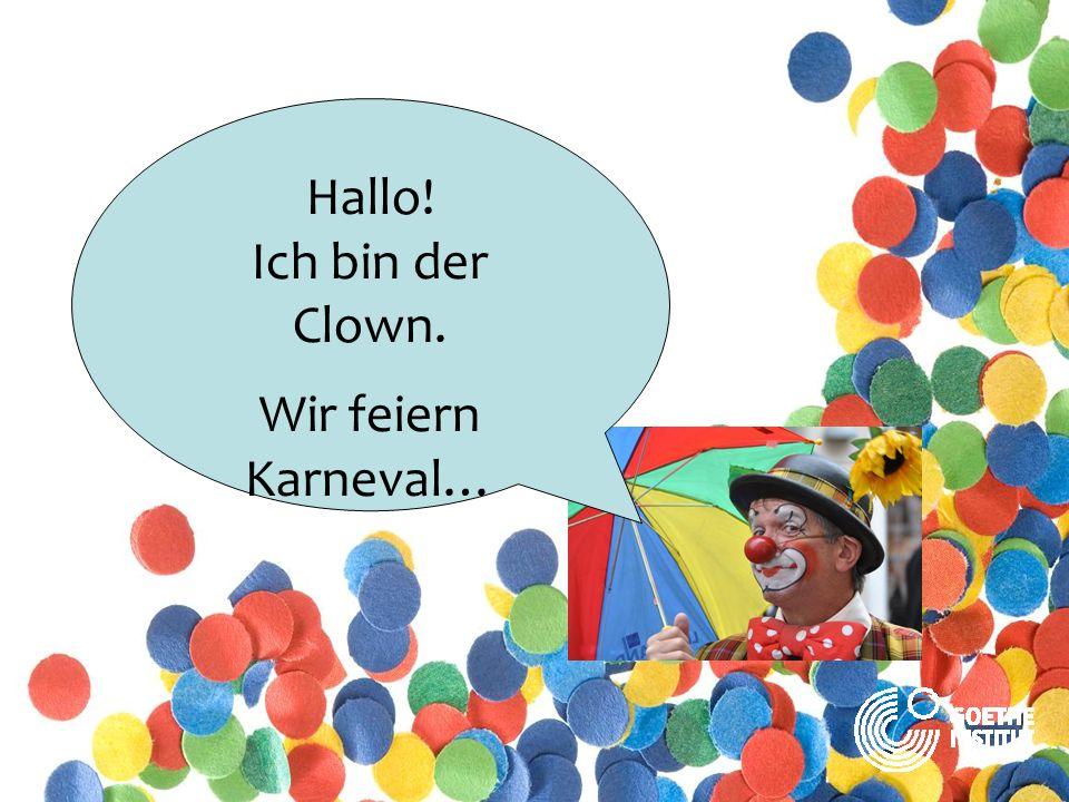 Hallo! Ich bin der Clown. Wir feiern Karneval…