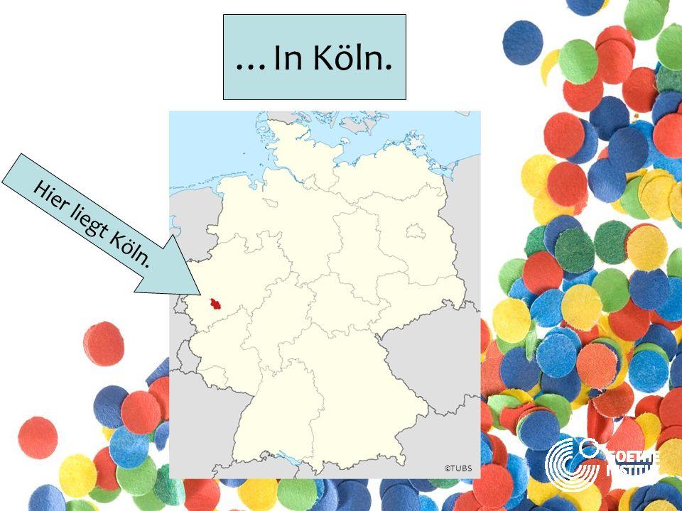 …In Köln. Hier liegt Köln. ©TUBS