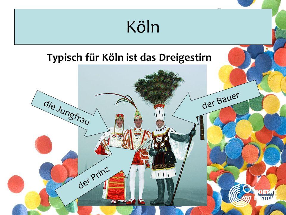 Köln Typisch für Köln ist das Dreigestirn der Bauer die Jungfrau