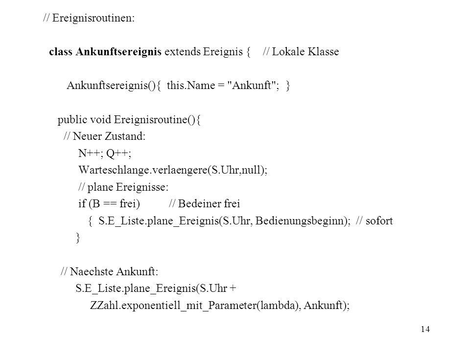 // Ereignisroutinen: class Ankunftsereignis extends Ereignis { // Lokale Klasse. Ankunftsereignis(){ this.Name = Ankunft ; }