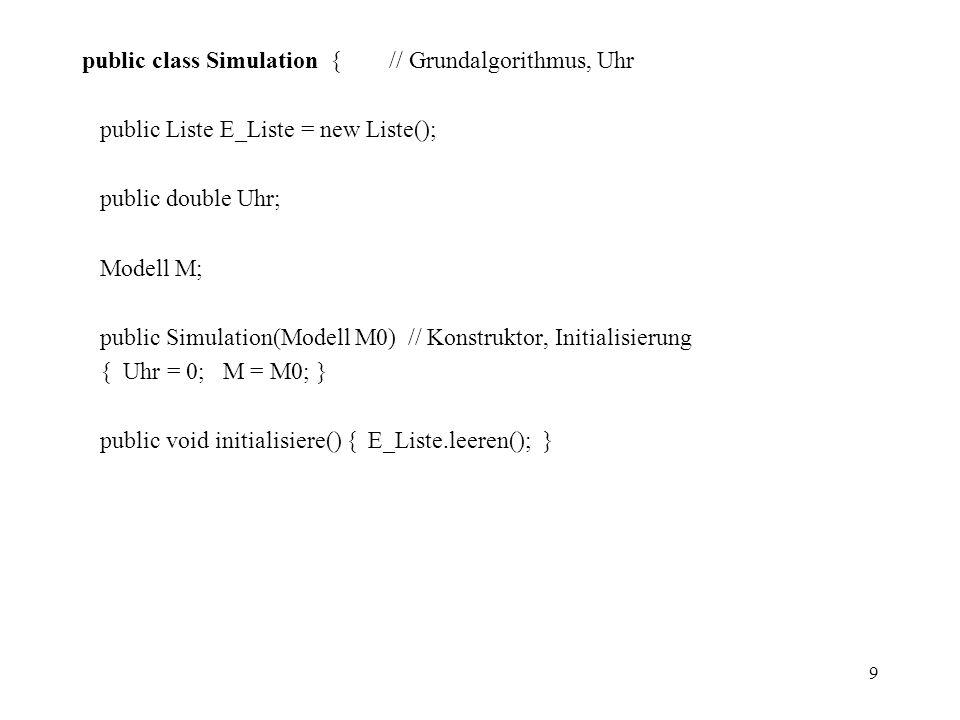public class Simulation { // Grundalgorithmus, Uhr
