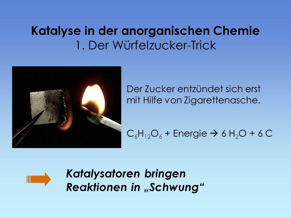 Katalyse in der anorganischen Chemie 1. Der Würfelzucker-Trick