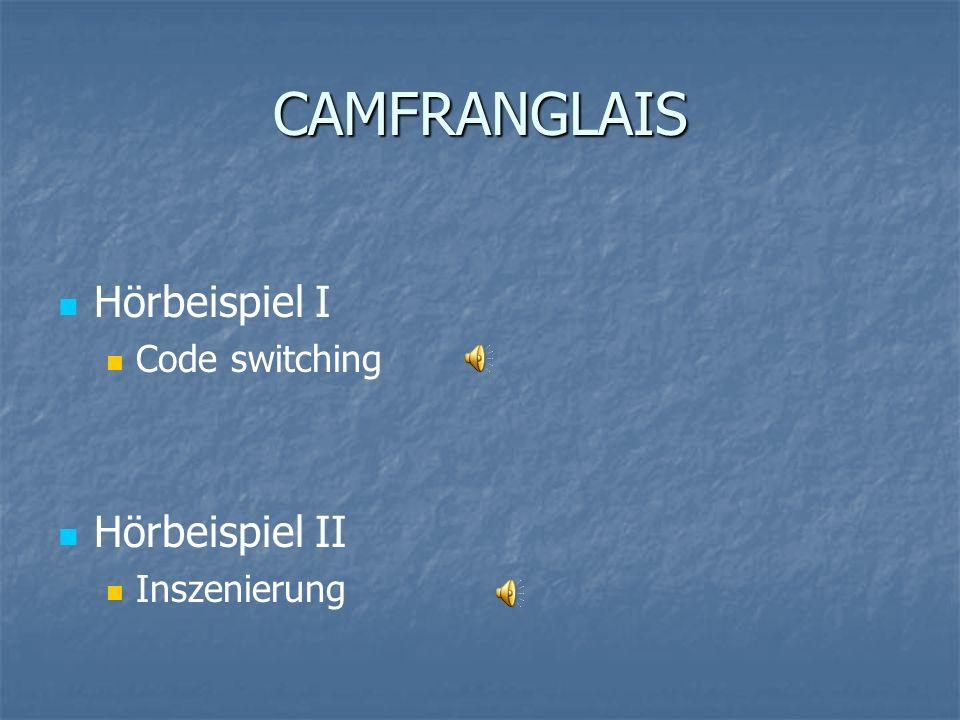 CAMFRANGLAIS Hörbeispiel I Code switching Hörbeispiel II Inszenierung