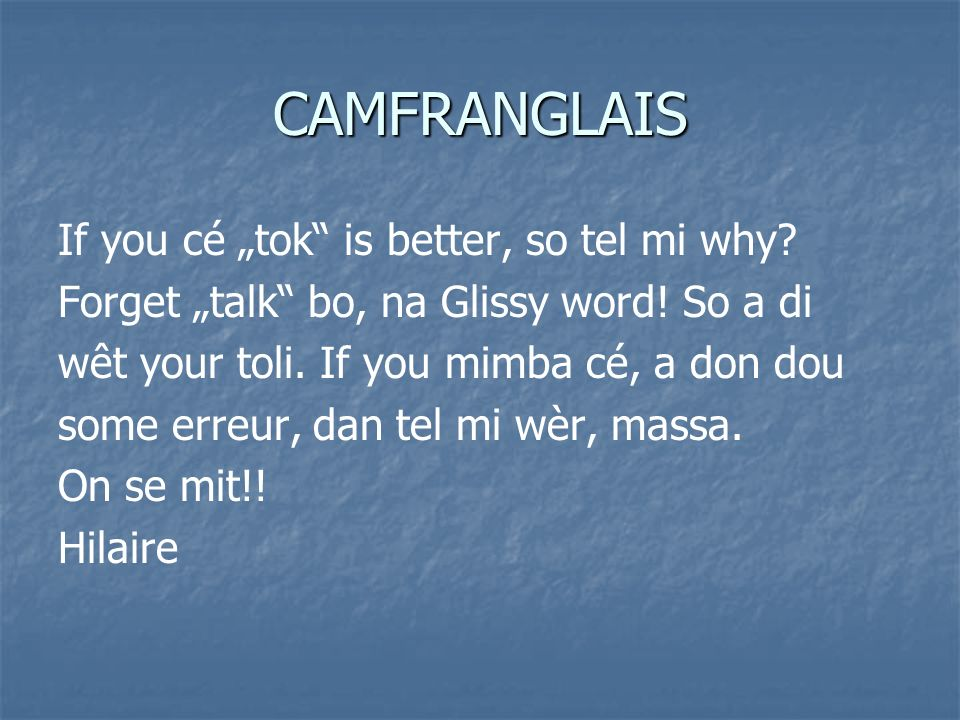 "CAMFRANGLAIS If you cé ""tok is better, so tel mi why"