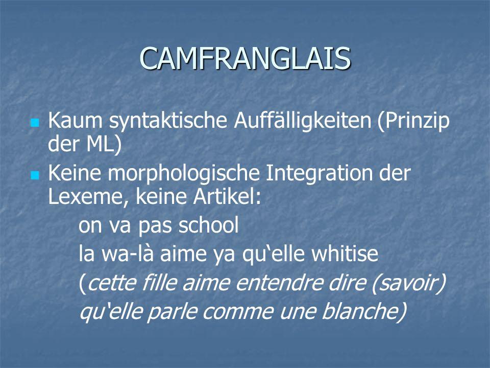 CAMFRANGLAIS Kaum syntaktische Auffälligkeiten (Prinzip der ML)