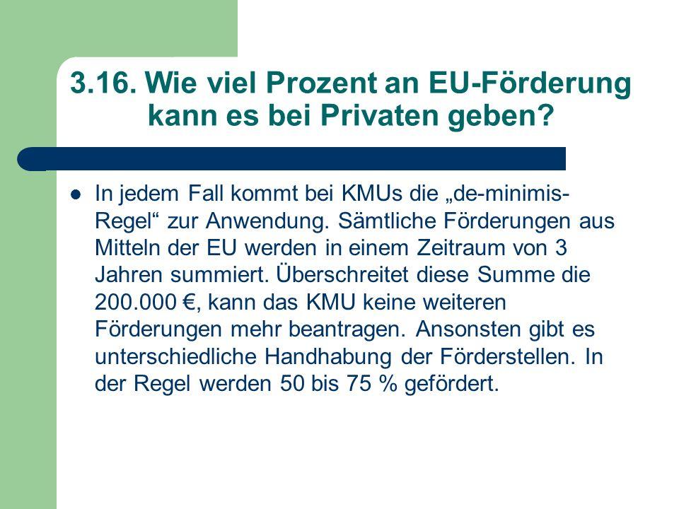 3.16. Wie viel Prozent an EU-Förderung kann es bei Privaten geben