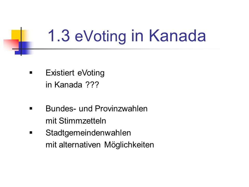 1.3 eVoting in Kanada Existiert eVoting in Kanada