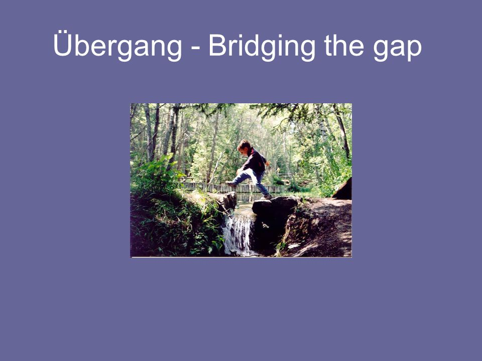 Übergang - Bridging the gap